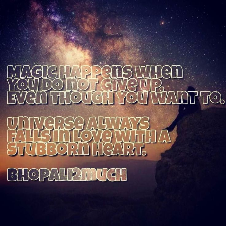 Magic happens when You do not give up Even though you want to. Universe always falls in love with a Stubborn heart. #saying #quote #poem #writer #amazing #universe #stubborn #bhopali2much #facebook #socialmedia #magic #positive #motivational #dark #shadow #meme #greeting #madebyme