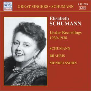 SCHUMANN, Elizabeth: Brahms / Mendelssohn / Schumann: Lieder (1930-1938) SCHUMANN, Elizabeth: Brahms / Mendelssohn / Schumann: Lieder (1930-1938)