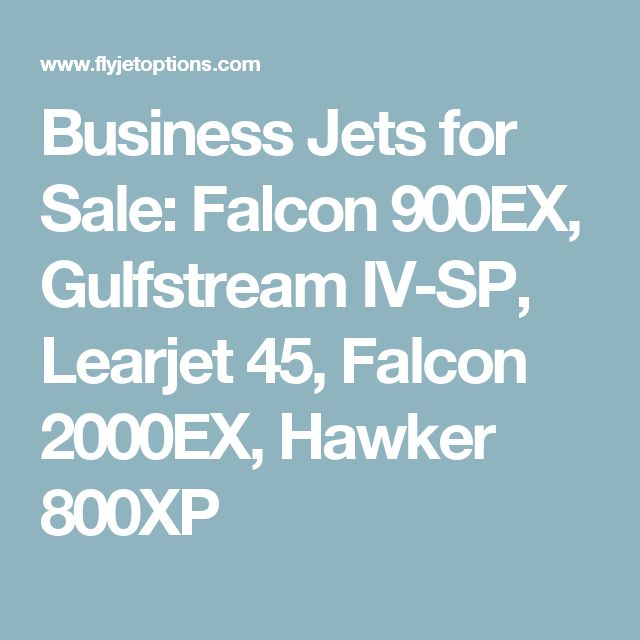 Business Jets for Sale: Falcon 900EX, Gulfstream IV-SP, Learjet 45, Falcon 2000EX, Hawker 800XP