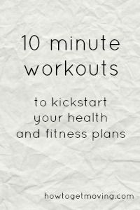 10-minute workout ideas for weight loss, health, fitness and motivation to get moving!