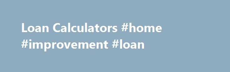 Loan Calculators #home #improvement #loan http://loan.remmont.com/loan-calculators-home-improvement-loan/  #loan estimator # Loan Calculators How Much Will My Payments Be? Calculate your monthly payment with applicable financial charges, PMI, hazard insurance, and property taxes. Mortgage Principal Calculator What if I Pay More Every Month? Payment per Thousand Financed What is The Real APR for That Loan? Affordability Calculator Tax Benefits Calculator This calculator will…The post Loan…
