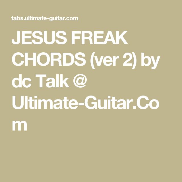JESUS FREAK CHORDS (ver 2) by dc Talk @ Ultimate-Guitar.Com | JESUS ...