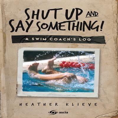 Shut Up and Say Something! A Swim Coach's Log $32