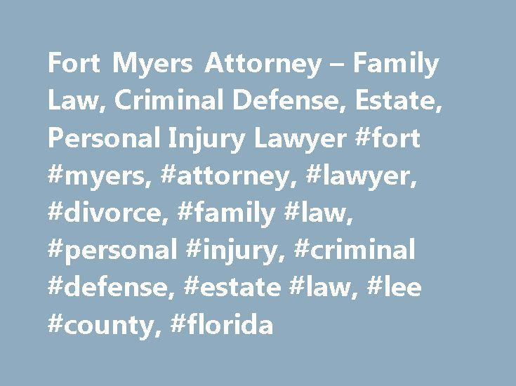 Fort Myers Attorney – Family Law, Criminal Defense, Estate, Personal Injury Lawyer #fort #myers, #attorney, #lawyer, #divorce, #family #law, #personal #injury, #criminal #defense, #estate #law, #lee #county, #florida http://malawi.remmont.com/fort-myers-attorney-family-law-criminal-defense-estate-personal-injury-lawyer-fort-myers-attorney-lawyer-divorce-family-law-personal-injury-criminal-defense-estate-law-lee/  # WELCOME TO FORT MYERS LAW Fort Myers Florida Attorney, Providing Professional…