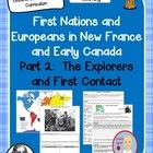 First Nations and Europeans in New France and Early Canada Part 2:  Explorers and First Contact is a Grade 5-7 social studies unit created to suppo...