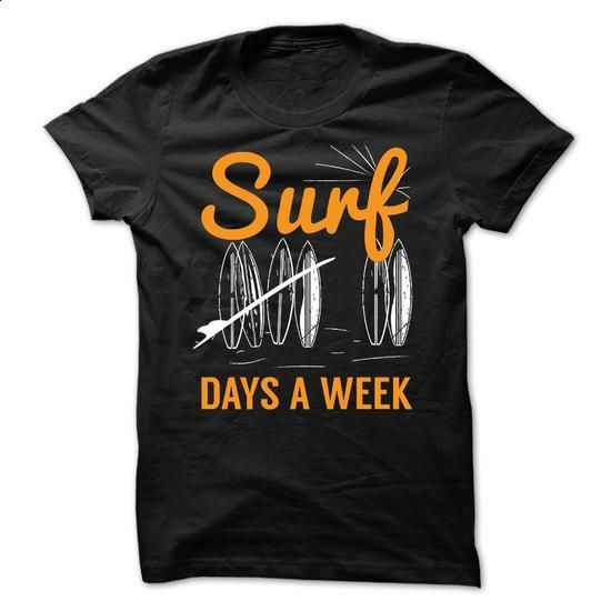 Surf 7 Days a Week - #hoodies for girls #men dress shirts. PURCHASE NOW => https://www.sunfrog.com/Sports/Surf-7-Days-a-Week.html?60505