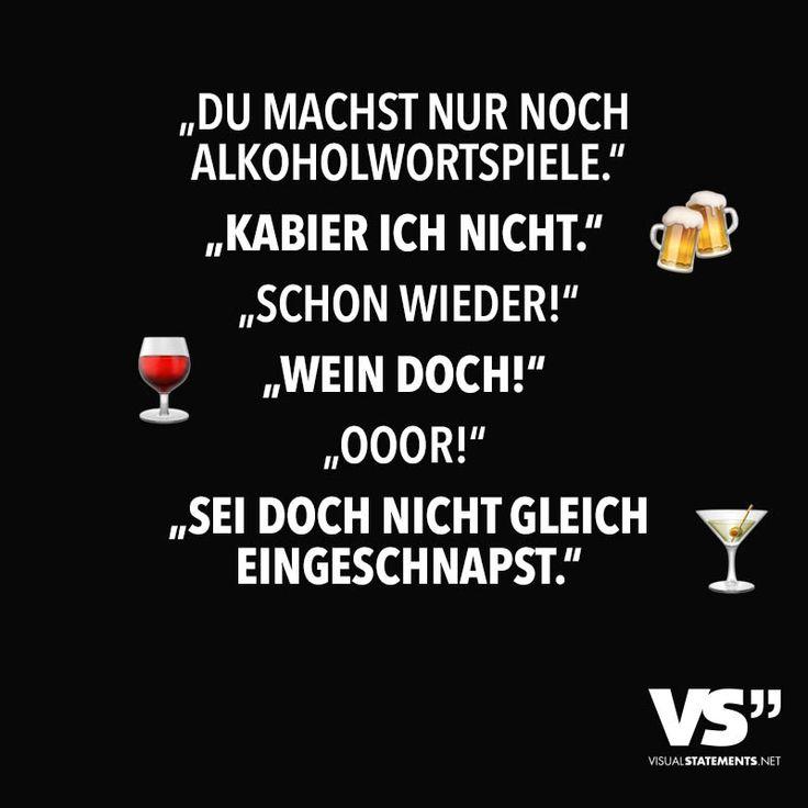"""""""Du machst nur noch Alkoholwortspiele."""" """"Kabier ich nicht."""" """"Schon wieder!"""" """"Wein doch!"""" """"Ooor!"""" """"Sei doch nicht gleich eingeschnapst."""" - VISUAL STATEMENTS®"""