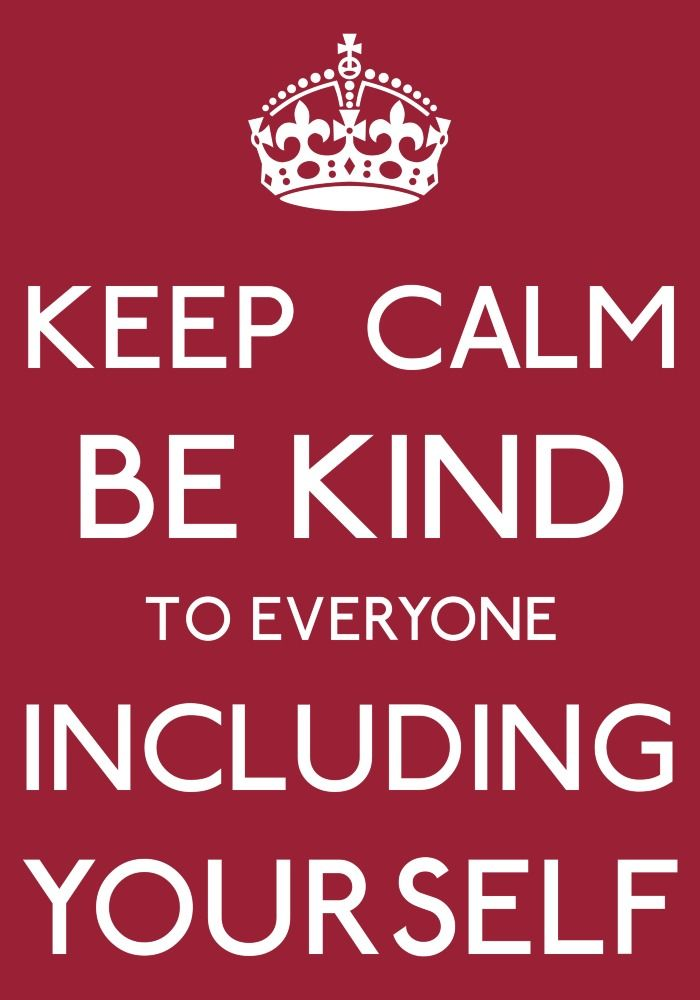 Keep Calm be kind to everyone including yourself