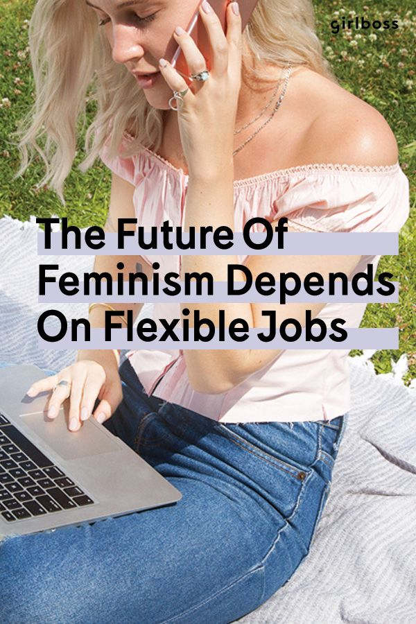 GIRLBOSS CONTENT: Why The Future Of Feminism Depends On Flexible Jobs in the enlightening article at girlboss.com
