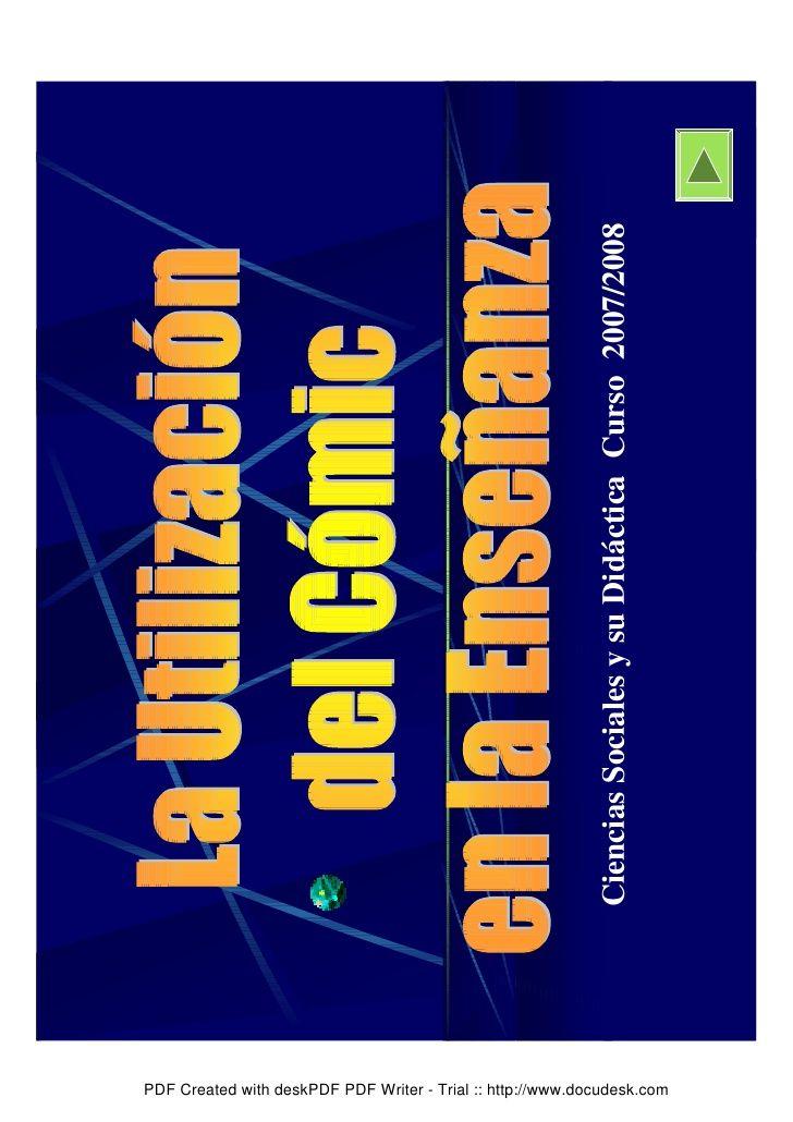 La utilización del cómic en la enseñanza. Ciencias Sociales y su Didáctica Curso 2007/2008 PDF Created with deskPDF PDF Writer - Trial :: http://www.docudesk.com
