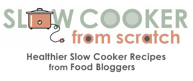 Slow Cooker from Scratch® features Healthier Slow Cooker Recipes from food bloggers