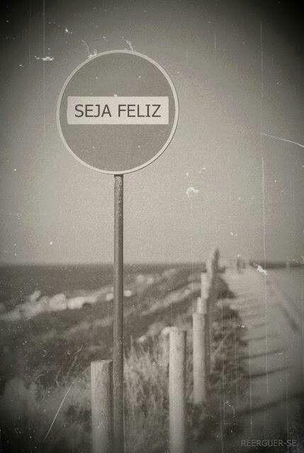 Seja feliz...