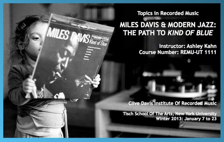 Topics in Recorded Music. Miles Davis & Modern Music: The Path to Kind of Blue. Instructor Ashley Kahn Course Number: REMU-UT 1111  Clive Davis Institute of Recorded Music