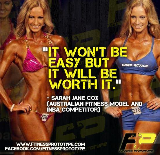 """It wont be easy, but it will be worth it."" - Sarah Jane Cox (Australian Fitness Model  INBA Competitor) Ceck out @Sarah Chintomby Chintomby Jane @Sarah Chintomby Chintomby Jane #fitnessprototype"