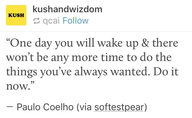 """""""One day you will wake up & there won't be any more time to do the things you've always wanted. Do it now."""" Paulo Coelho (via softestpear)"""