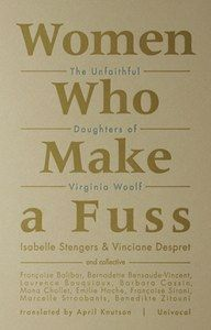 Women Who Make a Fuss: The Unfaithful Daughters of Virginia Wolf. Isabelle Stengers and Vinciane Despret