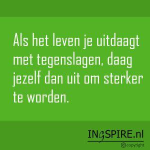 Quote inge (ingspire.nl): Als het leven je uitdaagt met tegenslagen, daag dan jezelf uit om sterker te worden.