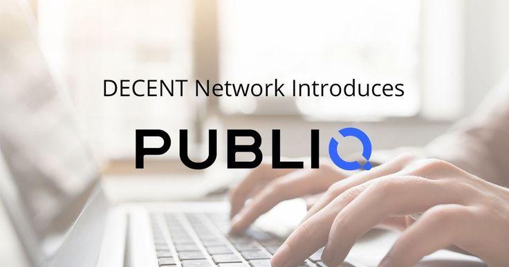 DECENT Network Introduces PUBLIQ - the first third party application build on top of DECENT Network. #blockchain #tech #crypto