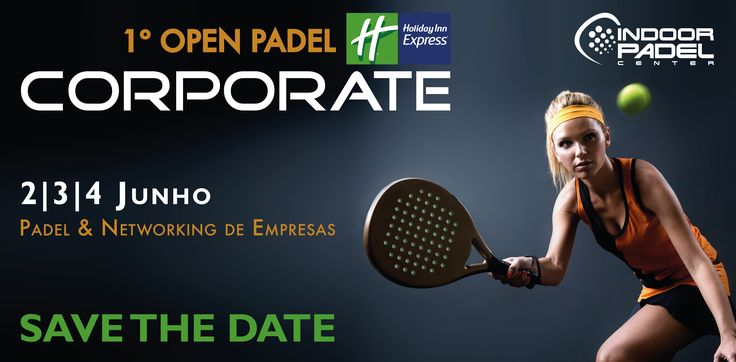 Registration is open for the 1st Open Padel Corporate Holyday Inn Express. Sign up via email geral@indoorpadelcenter.pt.