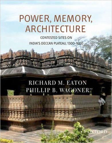 Amazon.com: Power, Memory, Architecture: Contested Sites on India's Deccan Plateau, 1300-1600 (9780198092216): Richard M. Eaton, Phillip B. Wagoner: Books