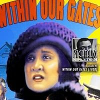 Ep 47 - Within Our Gates (1920) by Micheaux Mission on SoundCloud  The Men announce the next celebrity jumping onboard the Mission to pull a spike out of the rails before they settle in for a historic review of the oldest Black film written, produced and directed by our namesake, the legendary Oscar Micheaux, titled WITHIN OUR GATES from 1920.