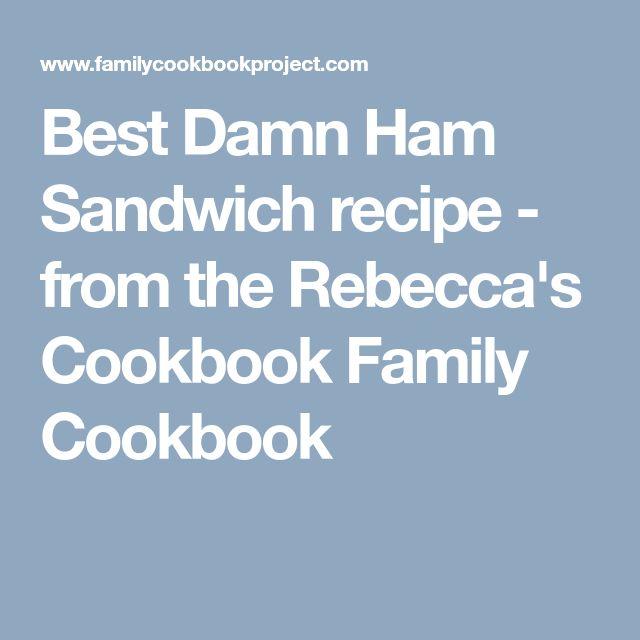 Best Damn Ham Sandwich recipe - from the Rebecca's Cookbook Family Cookbook