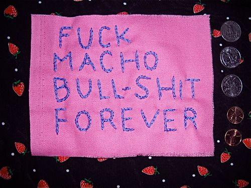 fuck macho bullshit forever