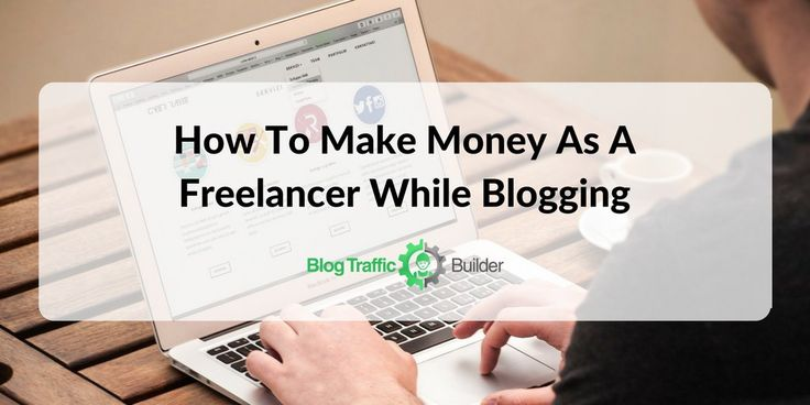 How To Make Money As A Freelancer While Blogging