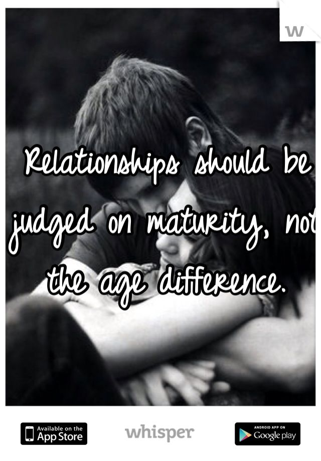 Relationships should be judged on maturity, not the age difference.
