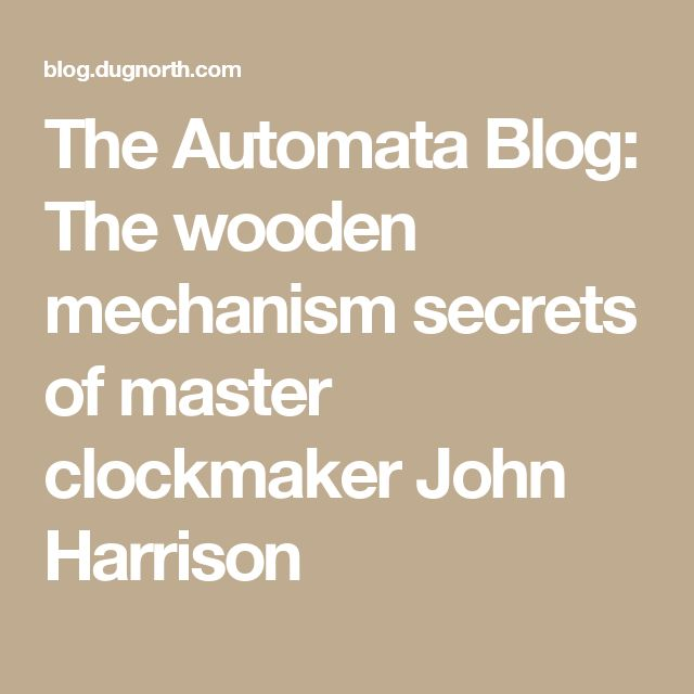 The Automata Blog: The wooden mechanism secrets of master clockmaker John Harrison