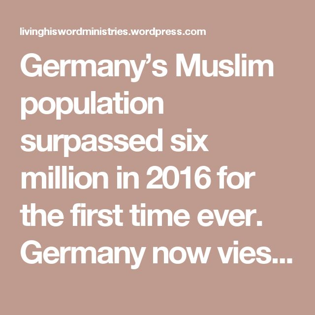 Germany's Muslim population surpassed six million in 2016 for the first time ever. Germany now vies with France for the highest Muslim population in Western Europe.  The increase in Germany's Muslim population is being fueled by mass migration. An estimated 300,000 migrants arrived in Germany in 2016, in addition to the more than one million who arrived in 2015. At least 80% (or 800,000 in 2015 and 240,000 in 2016) of the newcomers were Muslim, according to the Central Council of Muslims in…