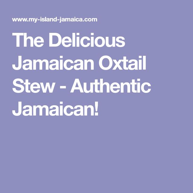 The Delicious Jamaican Oxtail Stew - Authentic Jamaican!