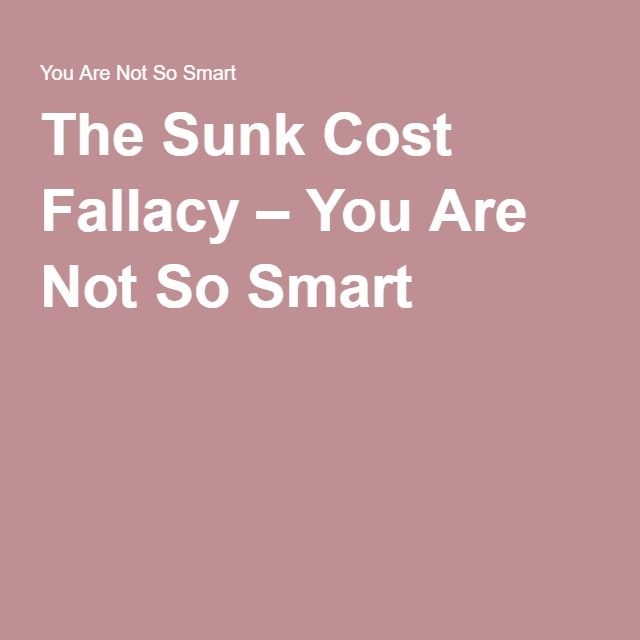 sunk cost fallacy dating The sunk cost fallacy: devs describe how it almost destroyed them.