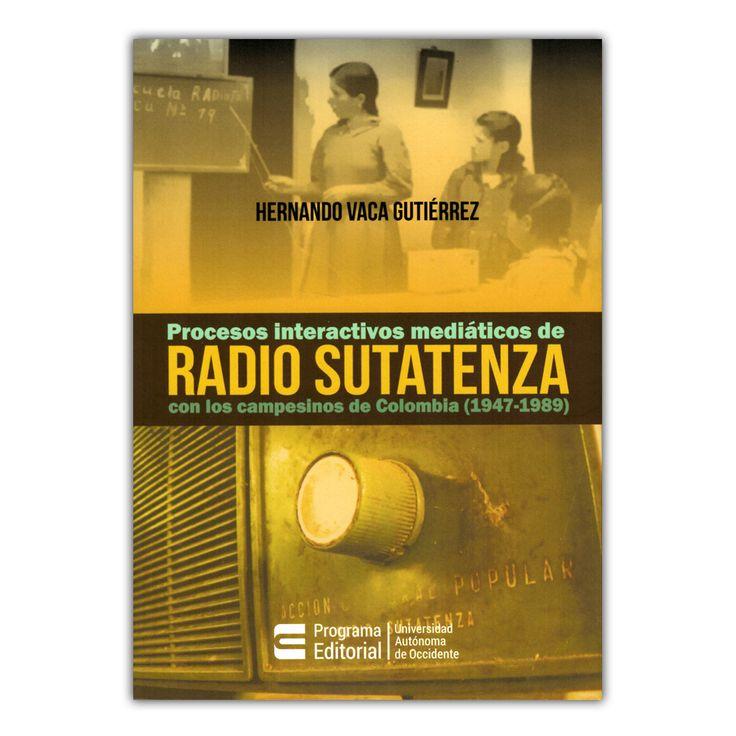Procesos interactivos mediáticos de radio sutatenza  – Hernando Vaca Gutiérrez – Universidad Autónoma de Occidente www.librosyeditores.com Editores y distribuidores.