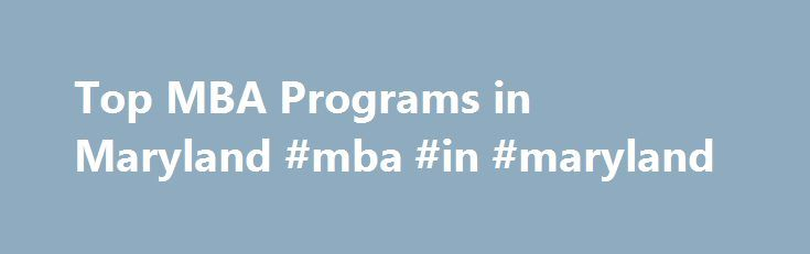Top MBA Programs in Maryland #mba #in #maryland http://turkey.remmont.com/top-mba-programs-in-maryland-mba-in-maryland/  # There are schools offering MBA programs in Maryland! Each year, roughly 3.3% of Maryland students graduate with degrees in business administration. In other words, every year an estimated 4,309 general managers graduate from Maryland's 40 MBA schools. Top Schools Johns Hopkins University, which was ranked 12th nationwide in 2010, is the top-ranked school in Maryland that…