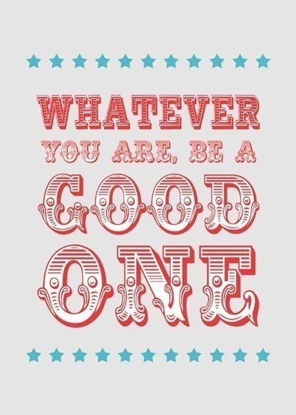 Whatever You Are, Be A Good One: a great quote by Abraham Lincoln.: Abraham Lincoln Quotes, Abrahamlincoln, Mondays Motivation, True Words, Life Mottos, Abed Lincoln, Favorite Quotes, Inspiration Quotes, Senior Quotes