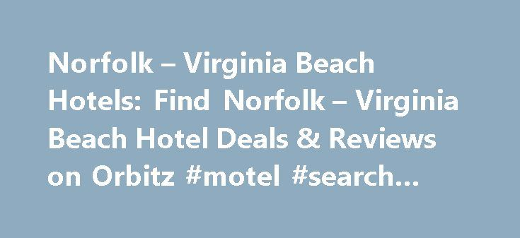 Norfolk – Virginia Beach Hotels: Find Norfolk – Virginia Beach Hotel Deals & Reviews on Orbitz #motel #search #engines http://hotel.remmont.com/norfolk-virginia-beach-hotels-find-norfolk-virginia-beach-hotel-deals-reviews-on-orbitz-motel-search-engines/  #motels in virginia beach # Hotels in Norfolk – Virginia Beach Take in ocean views and unwind at Virginia Beach A relaxing resort city bordering the Atlantic Coast and Chesapeake Bay, Virginia Beach boasts the longest public beach in the…