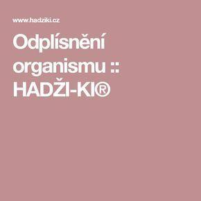 Odplísnění organismu :: HADŽI-KI®