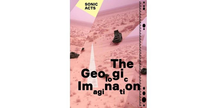 The Geologic Imagination - Sonic Acts 2015