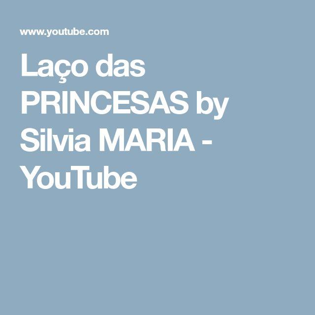 Laço das PRINCESAS by Silvia MARIA - YouTube