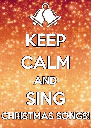 Perfect Keep Calm And Sing Christmas Songs!
