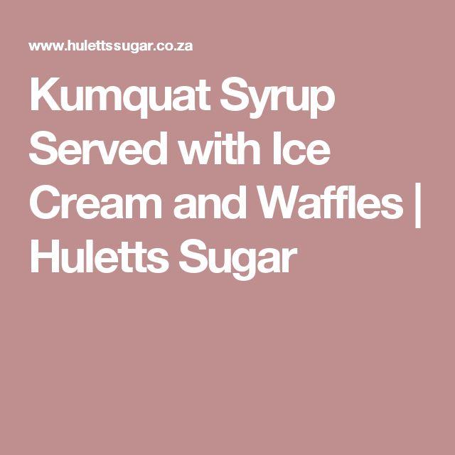 Kumquat Syrup Served with Ice Cream and Waffles | Huletts Sugar