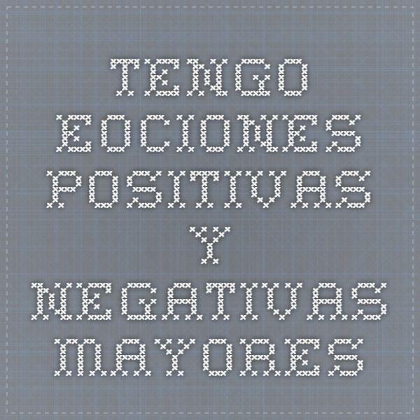 TENGO EOCIONES POSITIVAS Y NEGATIVAS. MAYORES