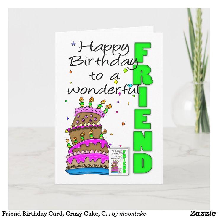 Friend Birthday Card Crazy Cake Cake Birthday Ca Card Zazzle Com