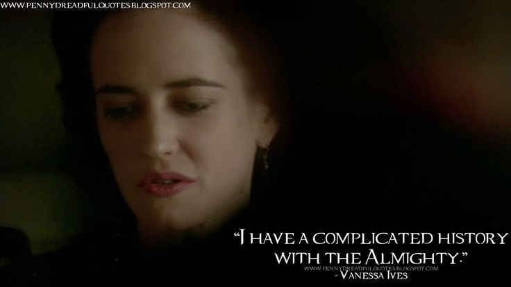 I have a complicated history with the Almighty. Vanessa Ives Quotes, Penny Dreadful Quotes