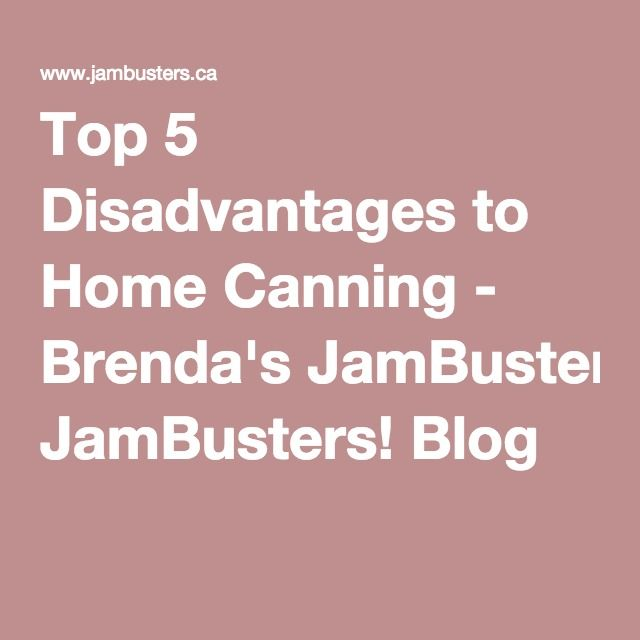 Top 5 Disadvantages to Home Canning - Brenda's JamBusters! Blog