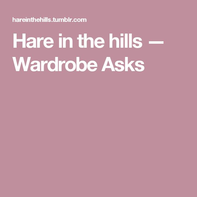 Hare in the hills — Wardrobe Asks