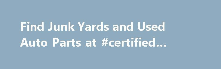 Find Junk Yards and Used Auto Parts at #certified #used #cars http://auto.nef2.com/find-junk-yards-and-used-auto-parts-at-certified-used-cars/  #used auto parts search # Used Auto Parts from Used Parts Central Used Parts Central specializes in used auto parts, used car parts and used truck parts. We have several ways to help you find what you need. Our parts request form lets you send out an online request to many recyclers at once to Continue Reading