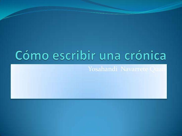 Cómo escribir una crónicaYosahandi  Navarrete Quan