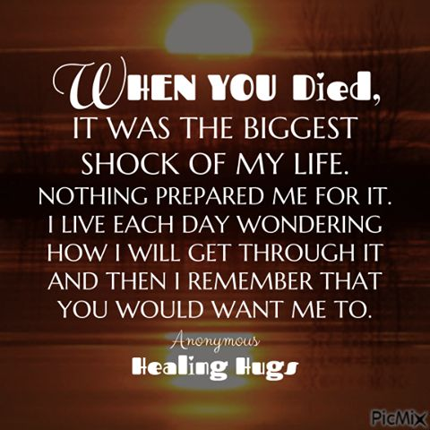 When you died it was the biggest shock of my life